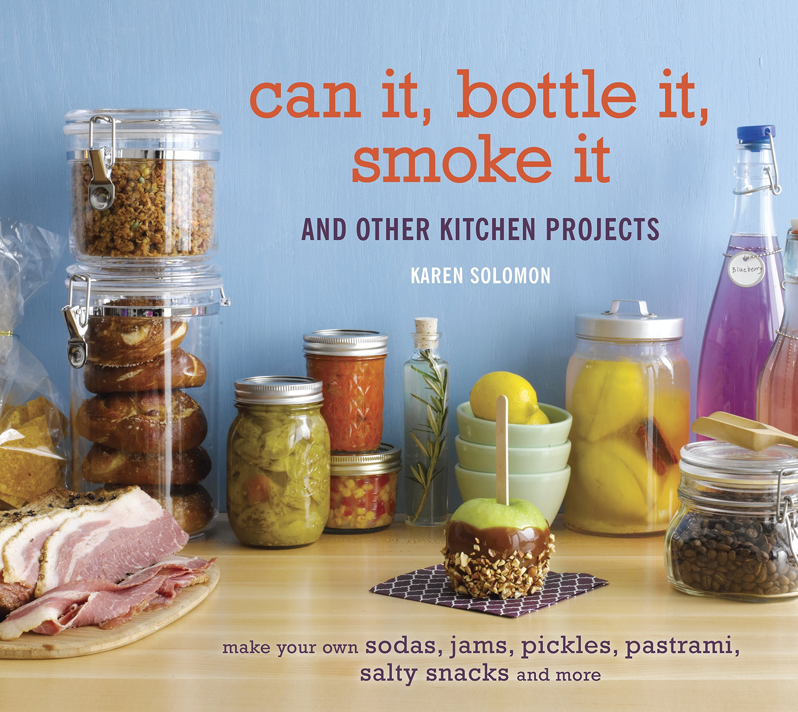 Can It, Bottle It, Smoke It: And Other Kitchen Projects: Karen ...
