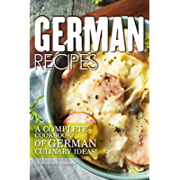 German Recipes: A Complete Cookbook of German Culinary Ideas! (English Edition)