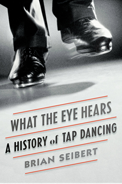 What The Eye Hears A History Of Tap Dancing Kindle Edition By Seibert Brian Arts Photography Kindle Ebooks Amazon Com