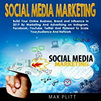 Social Media Marketing: Build Your Online Business, Brand and Influence in 2019 by Marketing and Advertising on Instagram, Facebook, YouTube, Twitter, and Pinterest to Scale Your Audience and Network