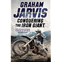 Conquering the Iron Giant: The Life and Extreme Times of an Off-road Motorcyclist (English Edition)