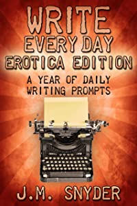 Write Every Day Erotica Edition: A Year of Daily Writing Prompts