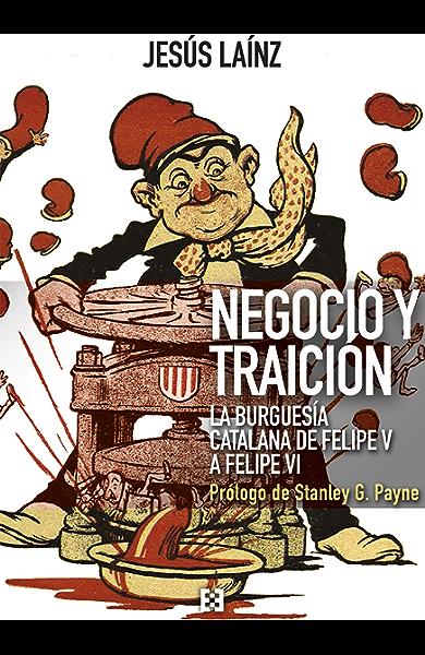 Negocio y traición: La burguesía catalana de Felipe V a Felipe VI ...
