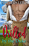 Drilled by the Duke: Historical Stolen Virginity Taboo Short Story