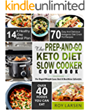 The Prep-And-Go Keto Diet Slow Cooker Cookbook: For Rapid Weight Loss And A Healthier Lifestyle 70 Easy And Delicious Ketogenic Diet Crock Pot Recipes With A Healthy 14-Day Meal Plan( Low Carb Diet)