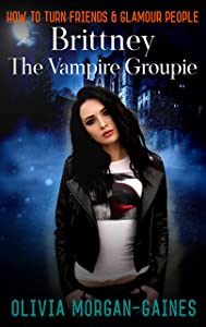 Brittney the Vampire Groupie - How To Turn Friends & Glamour People