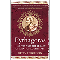 Pythagoras: His Lives and the Legacy of a Rational Universe (English Edition)