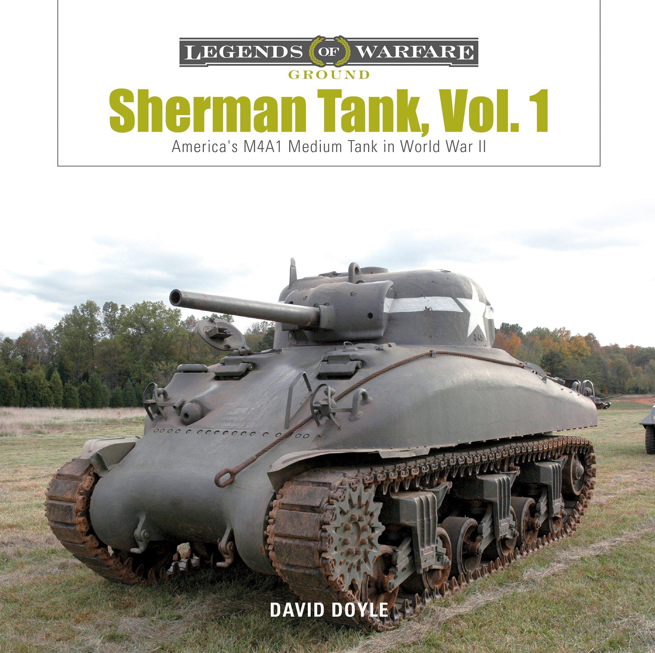 Amazon Com Sherman Tank Vol 1 America S M4a1 Medium Tank In World War Ii Legends Of Warfare Ground 9780764355677 Doyle David Books