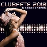 Clubfete 2018 (63 Club Dance & Party Hits) [Explicit]