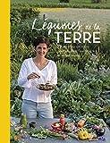 Legumes de la Terre : 75 Recettes Vivantes pour Vegans, Flexitariens et Vegetariens