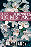 Elizabeth Bennet's Big Mistake: A Pride and Prejudice Regency Variation