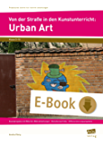 Von der Straße in den Kunstunterricht: Urban Art: Kunstprojekte mit Bild-für-Bild-Anleitungen - Künstlerporträts - Differenzierungsangebote (5. bis 10. ... Schritt-für-Schritt-Anleitungen - GS)