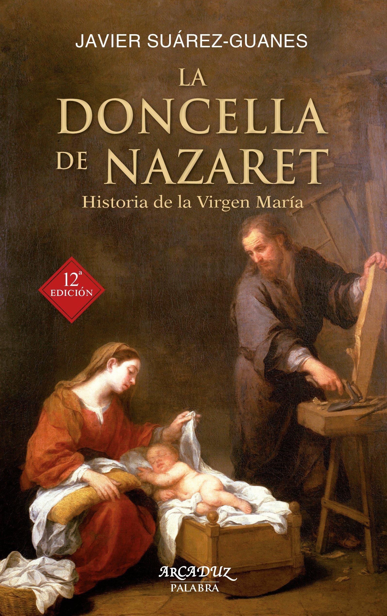 La Doncella de Nazaret. Historia de la Virgen María Arcaduz nº 52: Amazon.es: Javier Suárez-Guanes: Libros