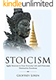 Stoicism: Apply Stoicism to Your Everyday Life and Overcome Destructive Emotions (Learn Self Control, Become Free from Anger, Greed, Jealousy and Take On Negativity in Your Life)