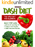 DASH Diet (2nd Edition): The DASH Diet for Beginners - DASH Diet Quick Start Guide with 35 FAT-BLASTING Tips + 21 Quick & Tasty Recipes That Will Lower YOUR Blood Pressure!