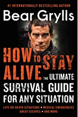 How to Stay Alive: The Ultimate Survival Guide for Any Situation Kindle Edition