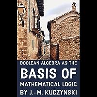 Boolean Algebra as the Basis of Mathematical Logic