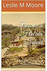 Become a Holistic School: Features 2 CEU and Grad Certificates (Online Holistic Accreditation Book 1) Kindle Edition