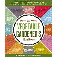 Image for The Week-by-Week Vegetable Gardener's Handbook: Make the Most of Your Growing Season