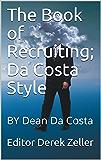 The Book of Recruiting; Da Costa Style: BY Dean Da Costa