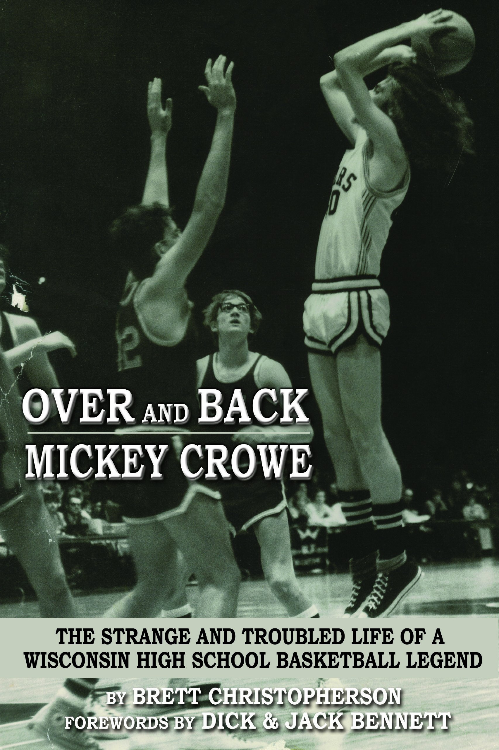 Over and Back - Mickey Crowe The Strange and Troubled Life of a Wisconsin High School Basketball Legend PDF