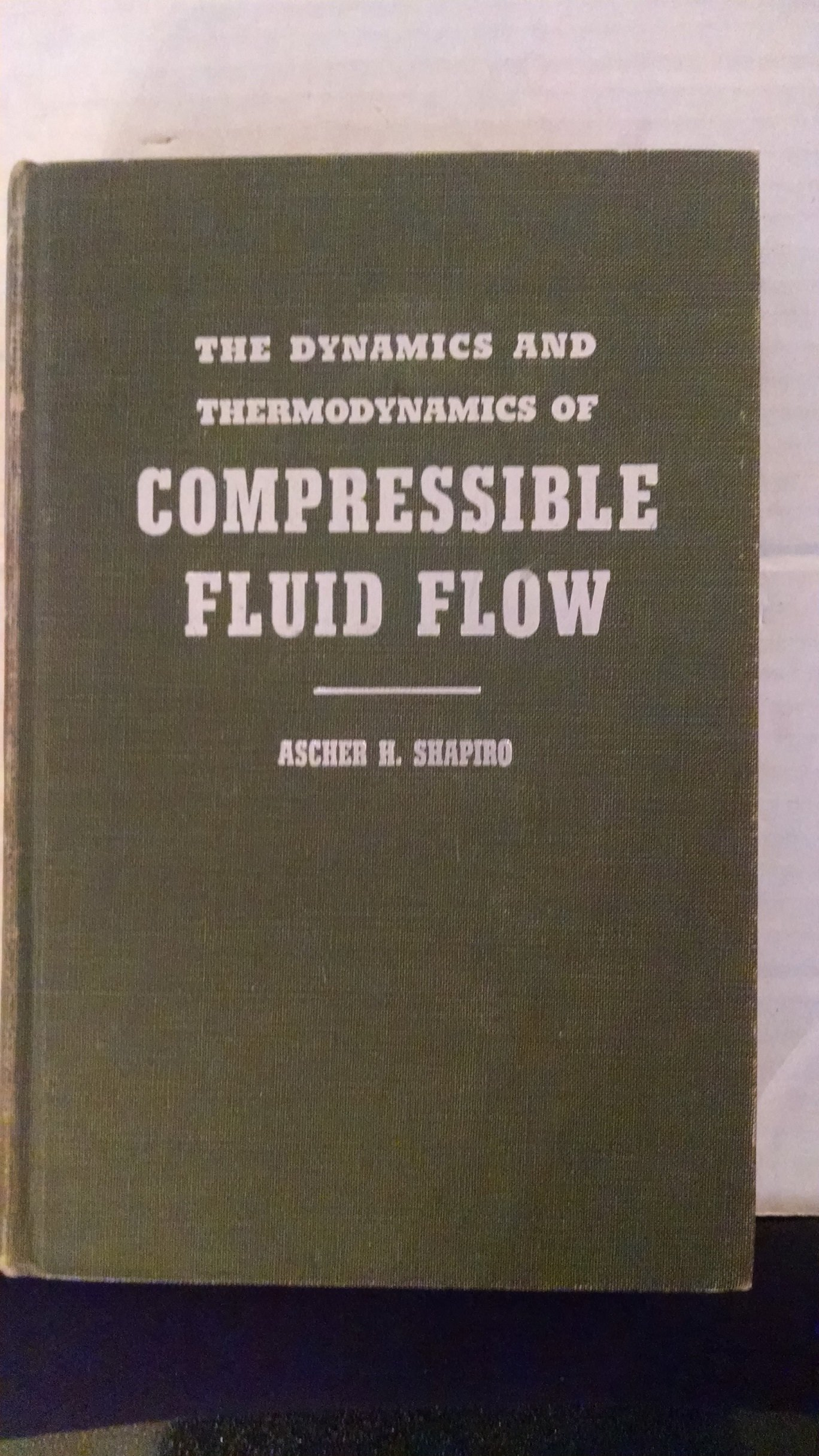 The Dynamics and Thermodynamics of Compressible Fluid Flow 2 Vols, Ascher H. Shapiro