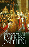 Memoirs of the Empress Josephine: The Life of Josephine Bonaparte and the Story of the Rise of Napoleon