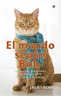 El mundo según Bob : nuevas aventuras de un hombre y su astuto gato callejero