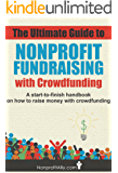 The Ultimate Guide to Nonprofit Fundraising with Crowdfunding: A start-to-finish handbook on how to raise money with crowdfunding (Crowdfunding, Nonprofit ... How to Raise Money, How to Crowdfund)