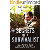 Survivalist: Secrets of a Survivalist: Learn How to Survive Disaster Situations (Hope for the Best, but Plan for the Worst)