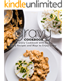 Gravy Cookbook: A Gravy Cookbook with Easy Gravy Recipes
