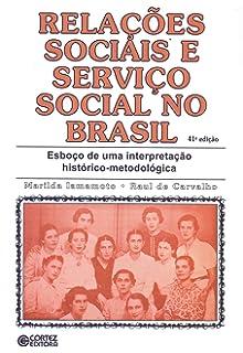 10e9b75bb42 Relações sociais e serviço social no Brasil  esboço de uma interpretação  histórico-metodológica
