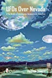 UFOs Over Nevada: A True History of Extraterrestrial Encounters in the Silver State