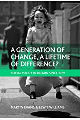A generation of change, a lifetime of difference?: Social policy in Britain since 1979 Kindle Edition