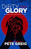 Dirty Glory: Go Where Your Best Prayers Take You (Red Moon Chronicles #2)