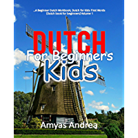 Dutch for Beginners Kids: A Beginner Dutch Workbook, Dutch for Kids First Words (Dutch book for beginners) Volume 1! (Dutch for kids Book Series)