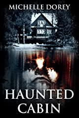 The Haunted Cabin: A tale of paranormal suspense and ghostly threats Kindle Edition