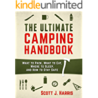 Camping: The Ultimate Camping Handbook: Survival: What to Pack, What to Eat, Where to Sleep, and How to Stay Safe