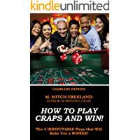 How To Play Craps and Win!: The 3 IRREFUTABLE Plays that Will Make You a WINNER!  (CRAPS STRATEGY) (Gamblers Express Series Book 2)