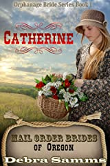 Mail Order Bride of Oregon: The Orphanage Brides, Book One: Catherine - Clean and Wholesome Historical Romance (Mail Order Bride of Oregon:  The Orphanage Brides 1) Kindle Edition
