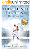 Enlightened Relations: The Life in a Day: A Couple Enjoys Spiritual Enlightenment Together