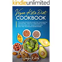 Vegan Keto Diet Cookbook: The Complete Recipes Guide for Your Healthy and Natural Lifestyle. Learn How to Cook Delicious…