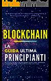 Blockchain: La Guida Definitiva per Principianti per Imparare e Comprendere la Tecnologia Blockchain