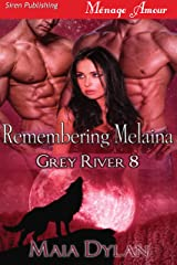 Remembering Melaina [Grey River 8] (Siren Publishing Menage Amour) Kindle Edition
