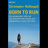 Born to Run: Ein vergessenes Volk und das Geheimnis der besten und glücklichsten Läufer der Welt (German Edition)
