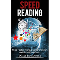 Speed Reading: Read Faster, Improve Comprehension, and Boost Productivity (English Edition)