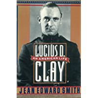 Lucius D. Clay: An American Life (English Edition)
