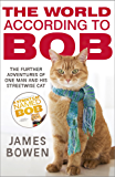 The World According to Bob: The further adventures of one man and his street-wise cat (English Edition)