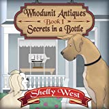 Secrets in a Bottle: A Whodunit Antiques Cozy Mystery, Book 1