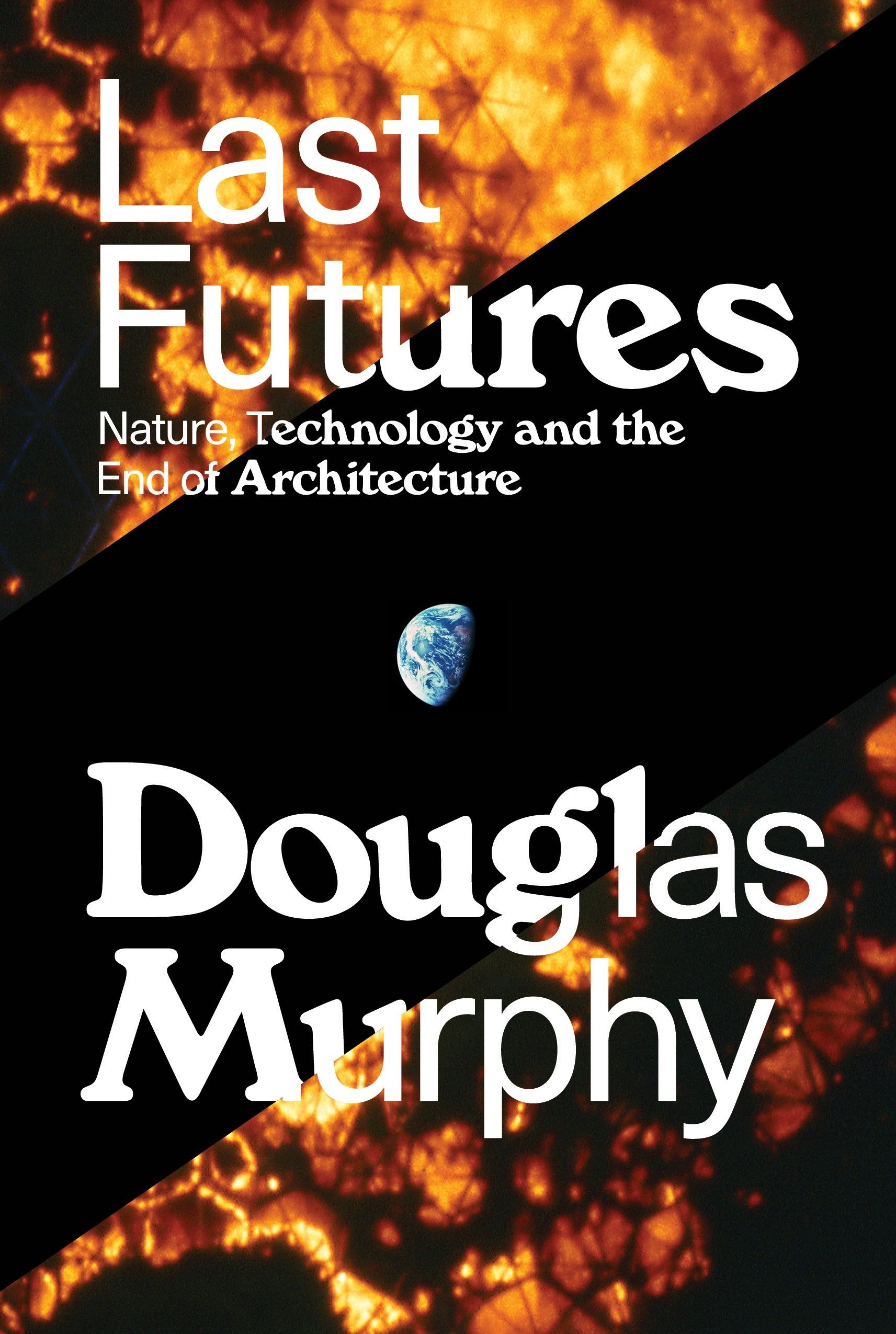 Last Futures  Nature Technology And The End Of Architecture